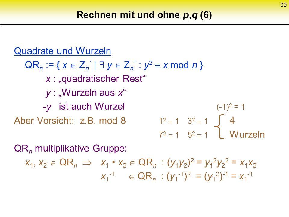 98 Rechnen mit und ohne p,q (5) Zusammensetzen ? Erweiterter Euklid : u p + v q = 1 y := (u p) y q + (v q) y p Denn : CRA mod pmod q u p01 v q10 y0 y