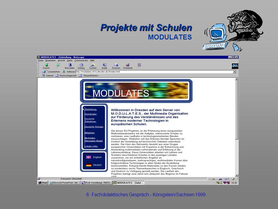 Projekte mit Schulen Projekte mit Schulen MODULATES 6. Fachdidaktisches Gespräch - Königstein/Sachsen 1999