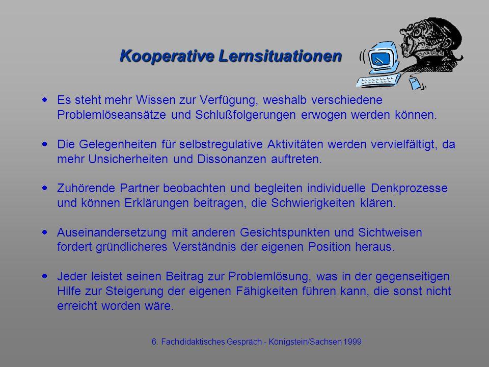 Kooperative Lernsituationen Es steht mehr Wissen zur Verfügung, weshalb verschiedene Problemlöseansätze und Schlußfolgerungen erwogen werden können. D