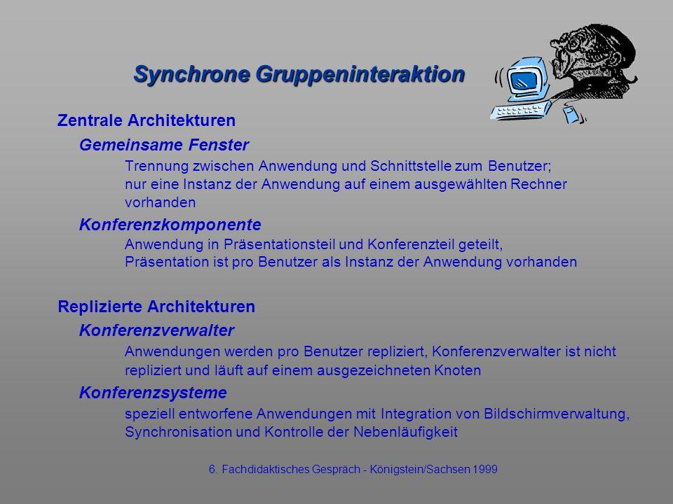 Synchrone Gruppeninteraktion Zentrale Architekturen Gemeinsame Fenster Trennung zwischen Anwendung und Schnittstelle zum Benutzer; nur eine Instanz de