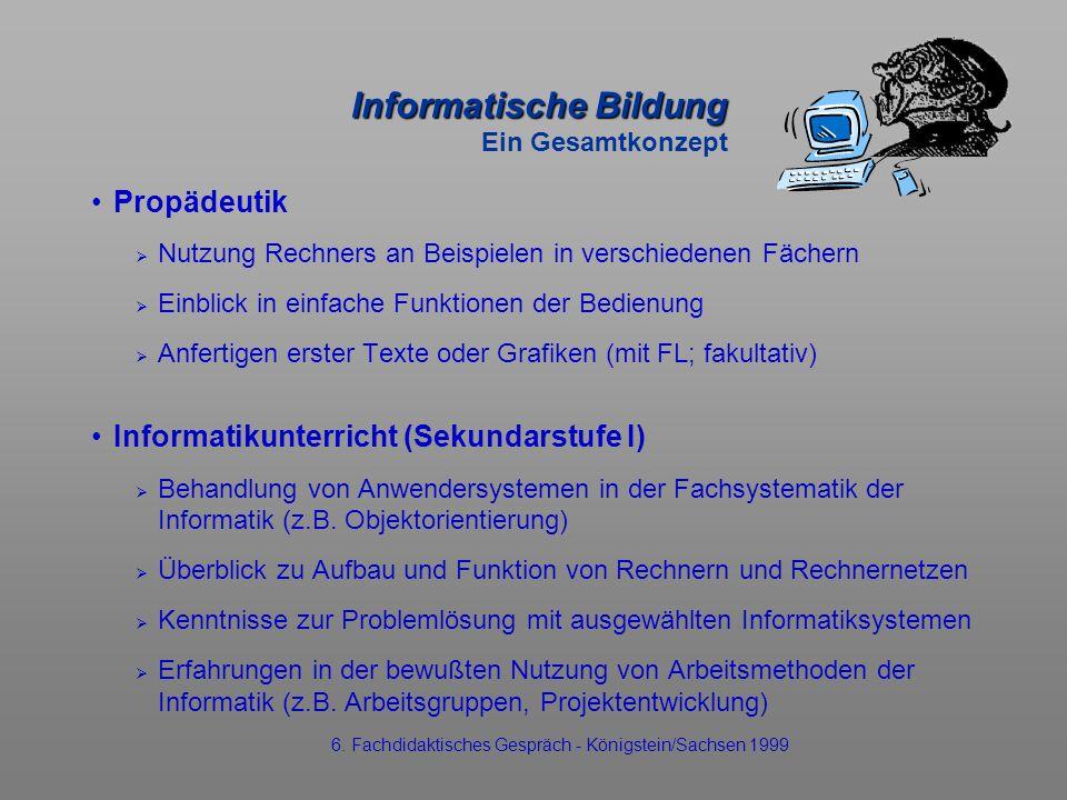 Informatische Bildung Informatische Bildung Ein Gesamtkonzept Propädeutik Nutzung Rechners an Beispielen in verschiedenen Fächern Einblick in einfache