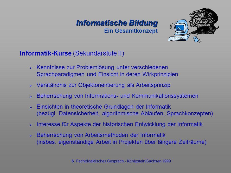 Informatische Bildung Informatische Bildung Ein Gesamtkonzept Informatik-Kurse (Sekundarstufe II) Kenntnisse zur Problemlösung unter verschiedenen Spr
