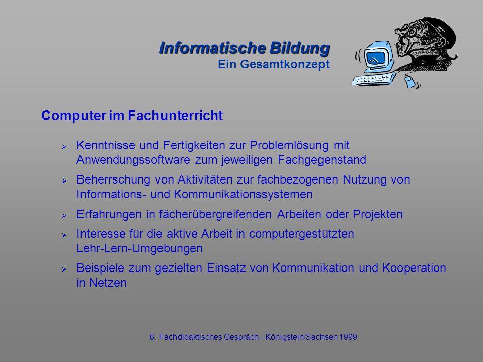 Informatische Bildung Informatische Bildung Ein Gesamtkonzept Computer im Fachunterricht Kenntnisse und Fertigkeiten zur Problemlösung mit Anwendungss