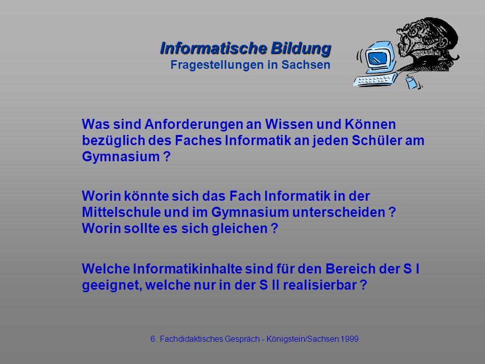 Informatische Bildung Informatische Bildung Fragestellungen in Sachsen Was sind Anforderungen an Wissen und Können bezüglich des Faches Informatik an