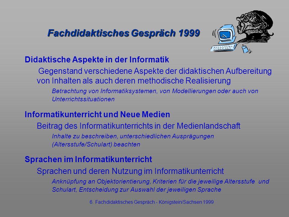 Fachdidaktisches Gespräch 1999 Didaktische Aspekte in der Informatik Gegenstand verschiedene Aspekte der didaktischen Aufbereitung von Inhalten als au