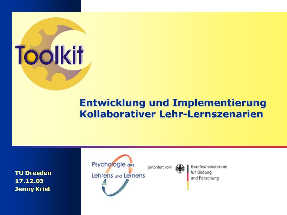 Entwicklung und Implementierung Kollaborativer Lehr-Lernszenarien TU Dresden 17.12.03 Jenny Krist