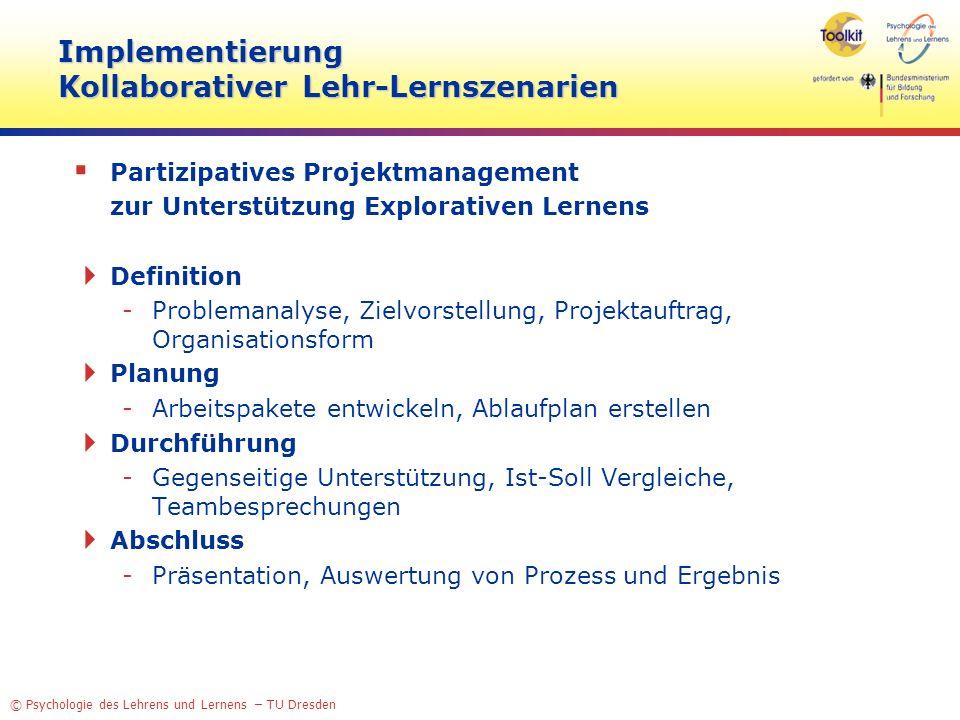 © Psychologie des Lehrens und Lernens – TU Dresden Implementierung Kollaborativer Lehr-Lernszenarien Partizipatives Projektmanagement zur Unterstützun