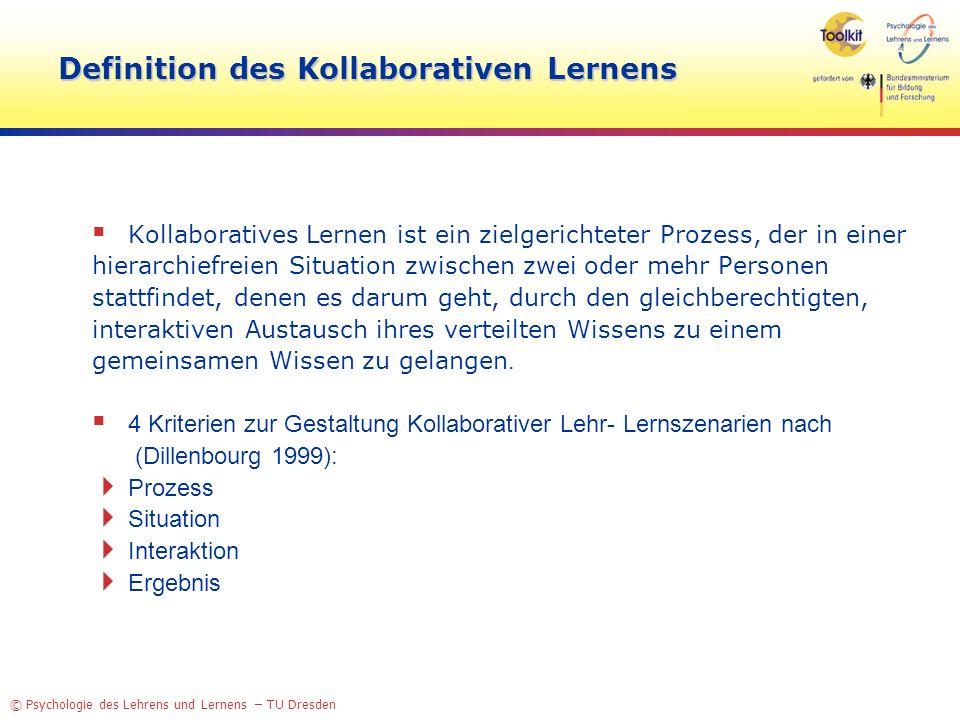 © Psychologie des Lehrens und Lernens – TU Dresden Definition des Kollaborativen Lernens Kollaboratives Lernen ist ein zielgerichteter Prozess, der in