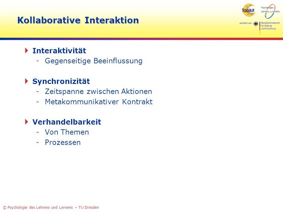 © Psychologie des Lehrens und Lernens – TU Dresden Kollaborative Interaktion Interaktivität -Gegenseitige Beeinflussung Synchronizität -Zeitspanne zwi