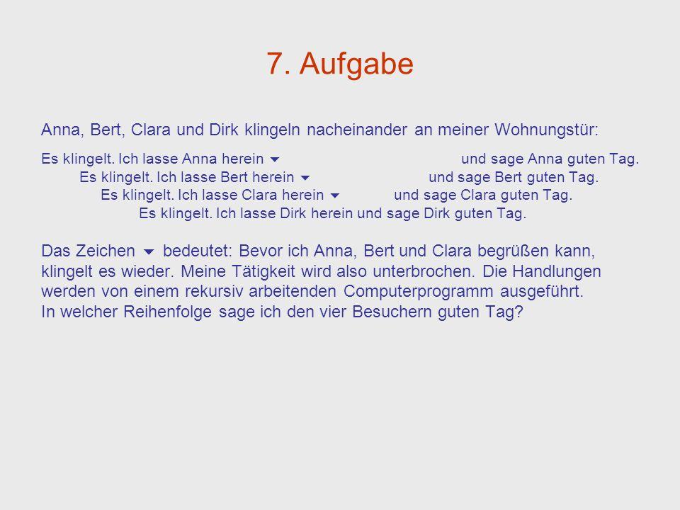 7. Aufgabe Anna, Bert, Clara und Dirk klingeln nacheinander an meiner Wohnungstür: Es klingelt. Ich lasse Anna herein und sage Anna guten Tag. Es klin