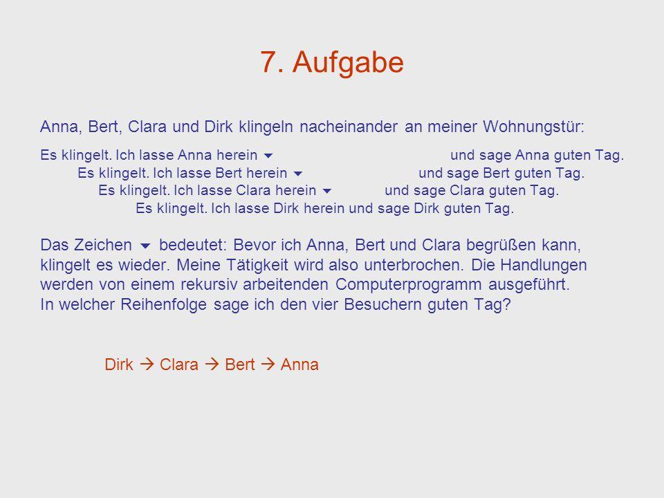 7.Aufgabe Anna, Bert, Clara und Dirk klingeln nacheinander an meiner Wohnungstür: Es klingelt.