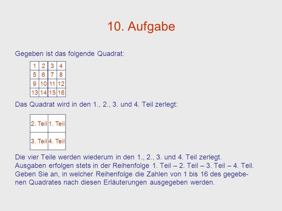 10. Aufgabe Gegeben ist das folgende Quadrat: Das Quadrat wird in den 1., 2., 3. und 4. Teil zerlegt: Die vier Teile werden wiederum in den 1., 2., 3.