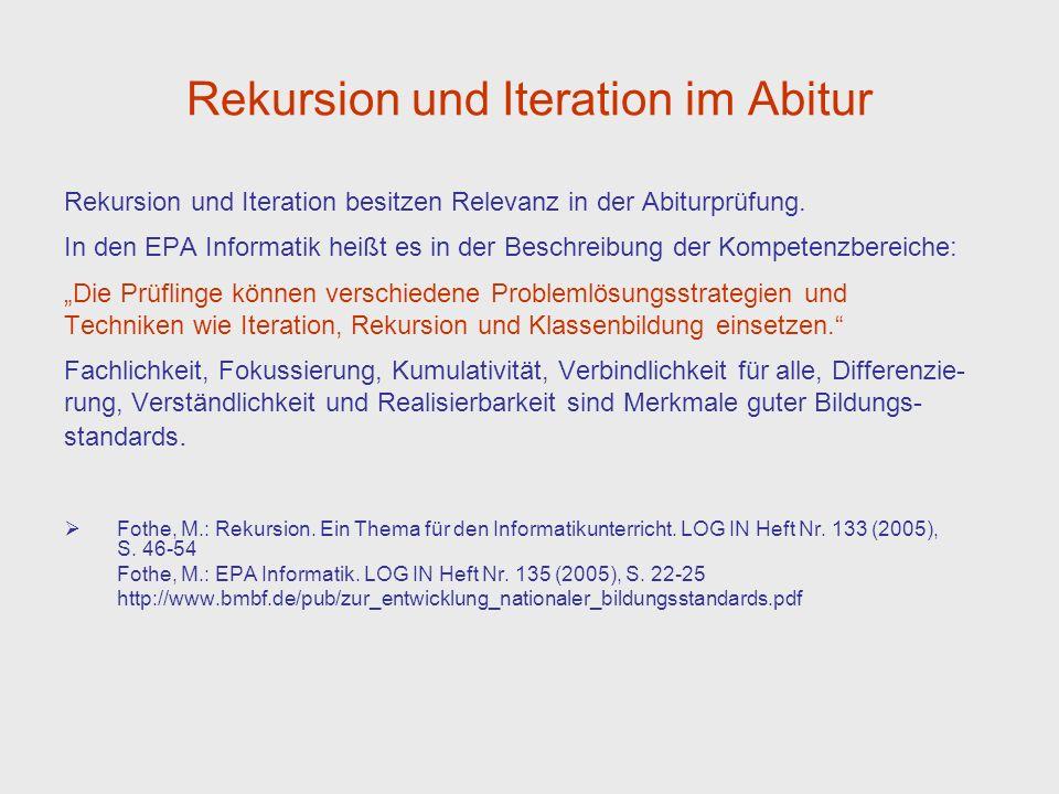 Rekursion und Iteration im Abitur Rekursion und Iteration besitzen Relevanz in der Abiturprüfung. In den EPA Informatik heißt es in der Beschreibung d