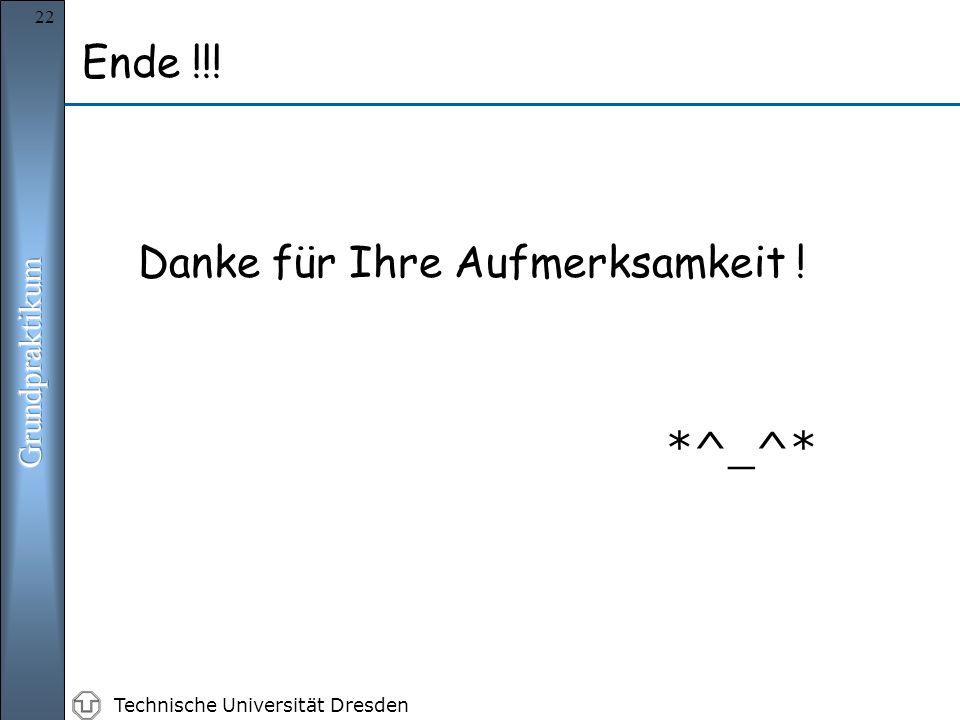 Technische Universität Dresden 22 Ende !!! Danke für Ihre Aufmerksamkeit ! *^_^*