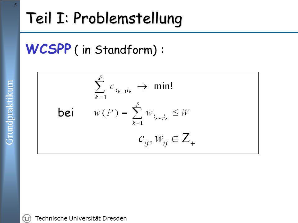 Technische Universität Dresden 5 Teil I: Problemstellung WCSPP ( in Standform) : bei