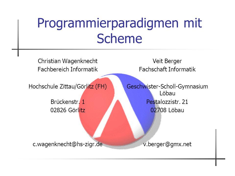 Programmierparadigmen mit Scheme Christian Wagenknecht Fachbereich Informatik Hochschule Zittau/Görlitz (FH) Brückenstr. 1 02826 Görlitz c.wagenknecht