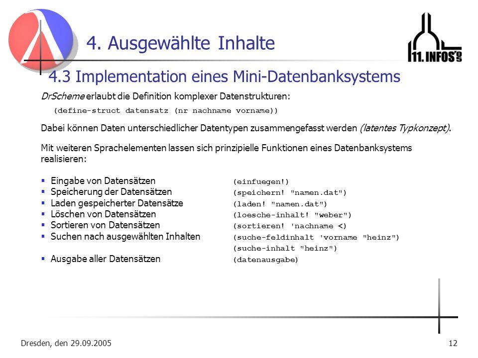 Dresden, den 29.09.200512 4. Ausgewählte Inhalte 4.3 Implementation eines Mini-Datenbanksystems DrScheme erlaubt die Definition komplexer Datenstruktu