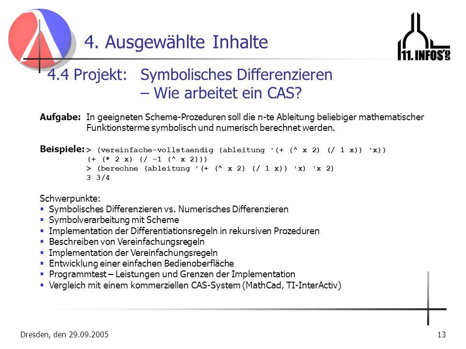 Dresden, den 29.09.200513 4. Ausgewählte Inhalte 4.4 Projekt: Symbolisches Differenzieren – Wie arbeitet ein CAS? Aufgabe:In geeigneten Scheme-Prozedu