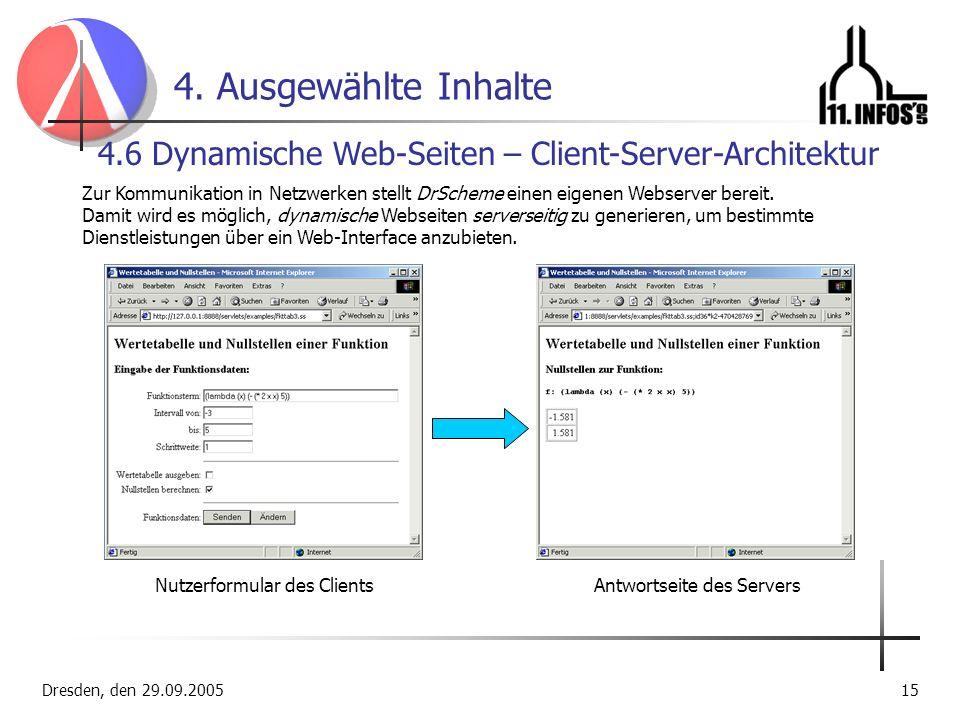 Dresden, den 29.09.200515 4. Ausgewählte Inhalte 4.6 Dynamische Web-Seiten – Client-Server-Architektur Zur Kommunikation in Netzwerken stellt DrScheme