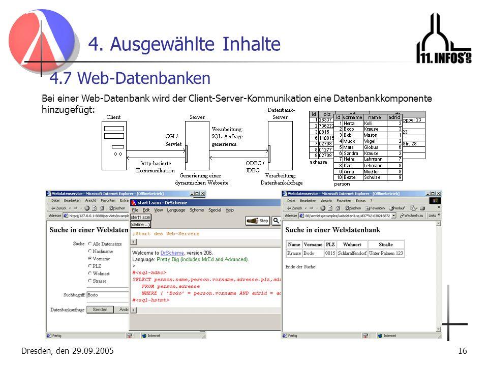 Dresden, den 29.09.200516 4. Ausgewählte Inhalte 4.7 Web-Datenbanken Bei einer Web-Datenbank wird der Client-Server-Kommunikation eine Datenbankkompon