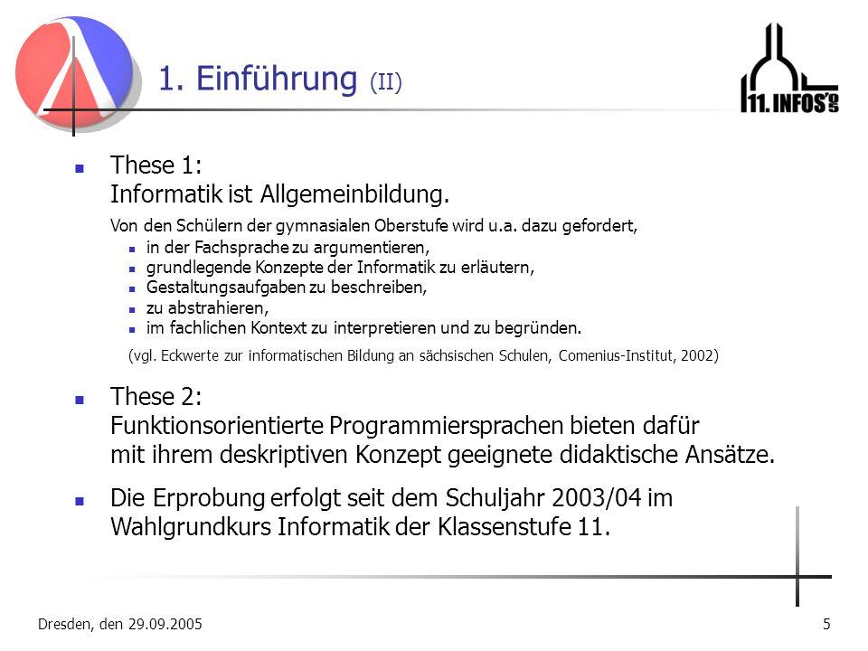 Dresden, den 29.09.20055 1. Einführung (II) These 1: Informatik ist Allgemeinbildung. Von den Schülern der gymnasialen Oberstufe wird u.a. dazu geford