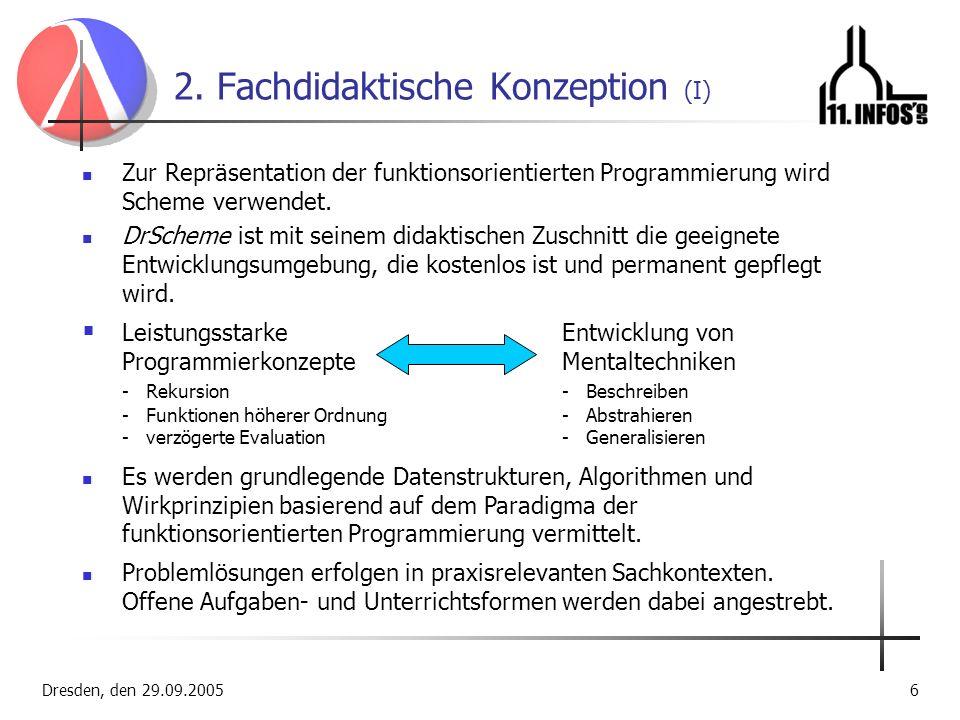 Dresden, den 29.09.20056 2. Fachdidaktische Konzeption (I) Zur Repräsentation der funktionsorientierten Programmierung wird Scheme verwendet. DrScheme