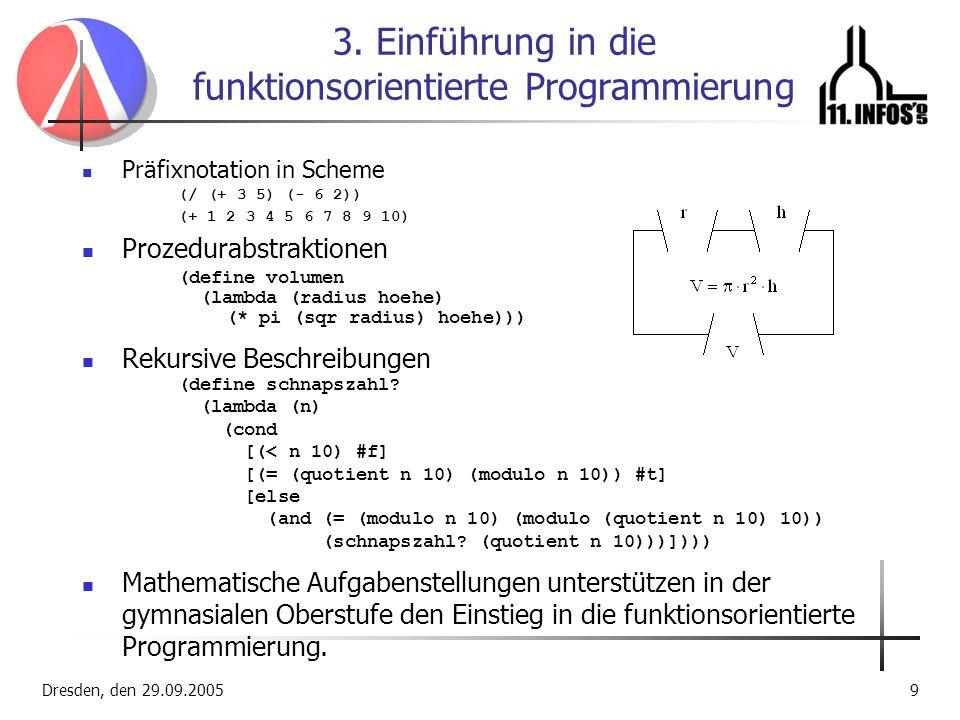 Dresden, den 29.09.20059 3. Einführung in die funktionsorientierte Programmierung Präfixnotation in Scheme (/ (+ 3 5) (- 6 2)) (+ 1 2 3 4 5 6 7 8 9 10