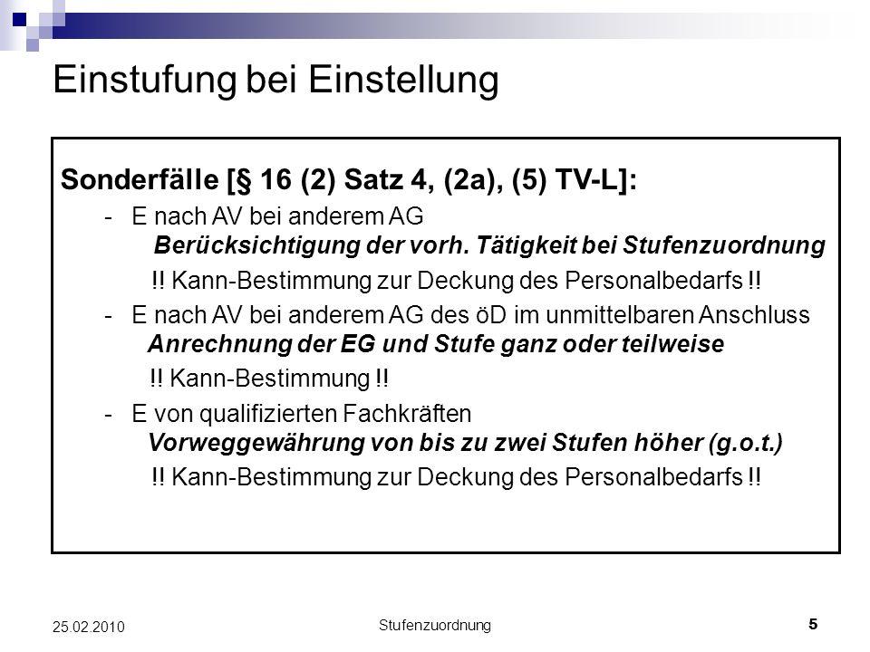 Stufenzuordnung5 25.02.2010 Einstufung bei Einstellung Sonderfälle [§ 16 (2) Satz 4, (2a), (5) TV-L]: -E nach AV bei anderem AG Berücksichtigung der vorh.
