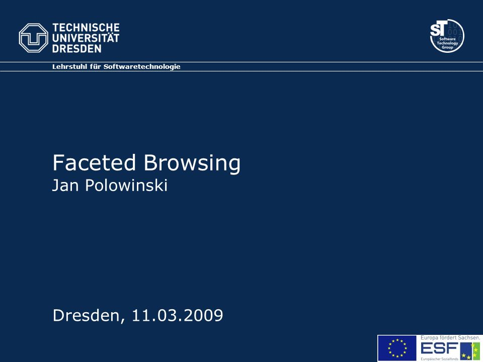 Faceted Browsing Jan Polowinski Lehrstuhl für Softwaretechnologie Dresden, 11.03.2009