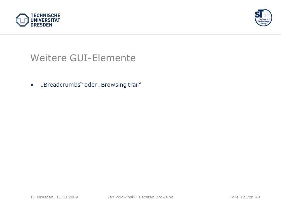 Weitere GUI-Elemente Breadcrumbs oder Browsing trail TU Dresden, 11.03.2009Jan Polowinski: Faceted BrowsingFolie 12 von 43