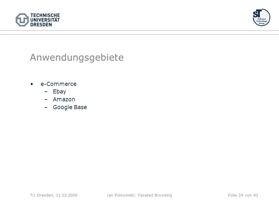 Anwendungsgebiete e-Commerce –Ebay –Amazon –Google Base TU Dresden, 11.03.2009Jan Polowinski: Faceted BrowsingFolie 24 von 43