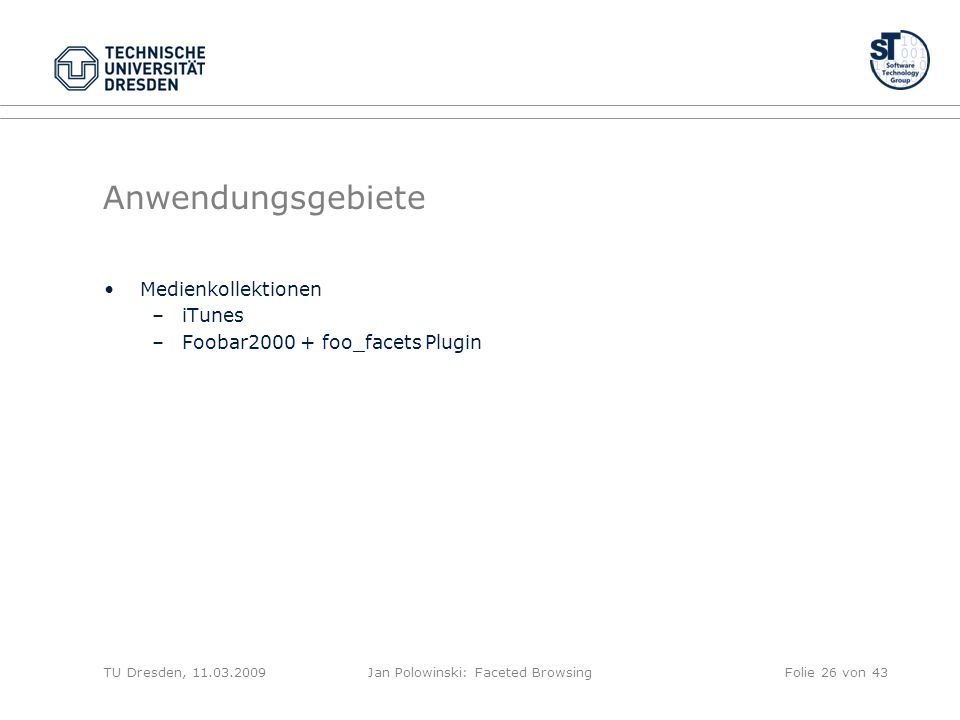 Anwendungsgebiete Medienkollektionen –iTunes –Foobar2000 + foo_facets Plugin TU Dresden, 11.03.2009Jan Polowinski: Faceted BrowsingFolie 26 von 43