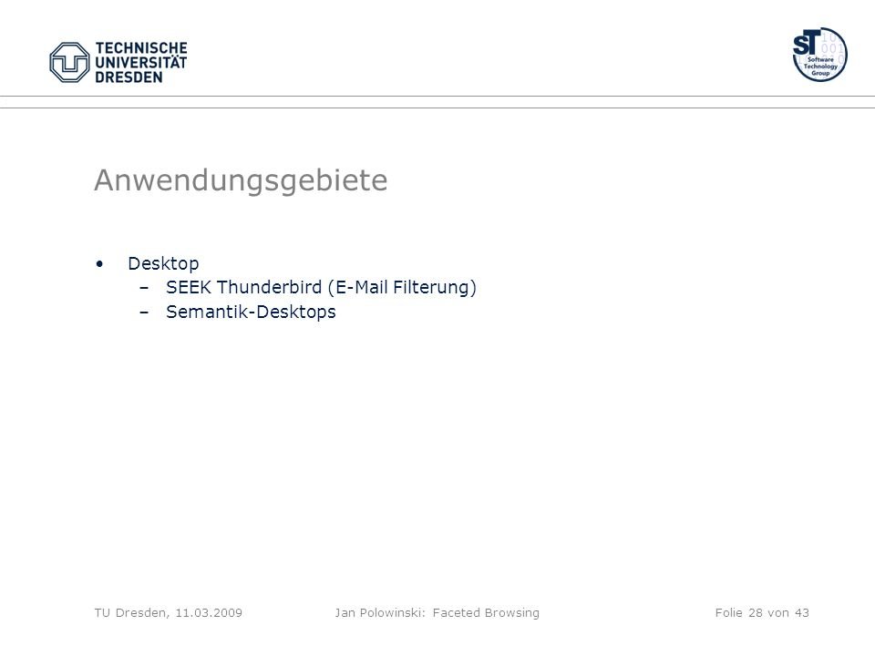 Anwendungsgebiete Desktop –SEEK Thunderbird (E-Mail Filterung) –Semantik-Desktops TU Dresden, 11.03.2009Jan Polowinski: Faceted BrowsingFolie 28 von 43