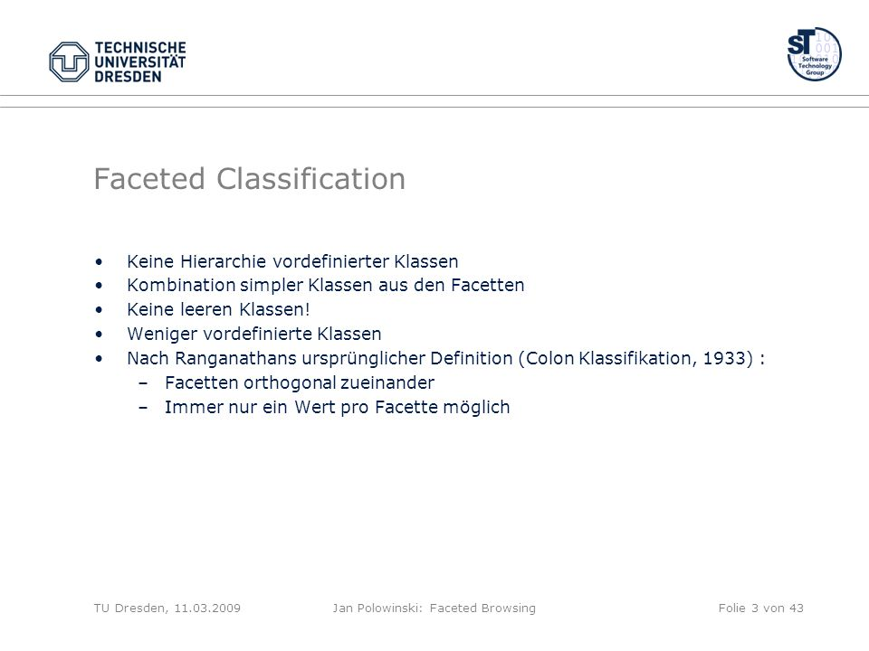 Faceted Classification Keine Hierarchie vordefinierter Klassen Kombination simpler Klassen aus den Facetten Keine leeren Klassen.