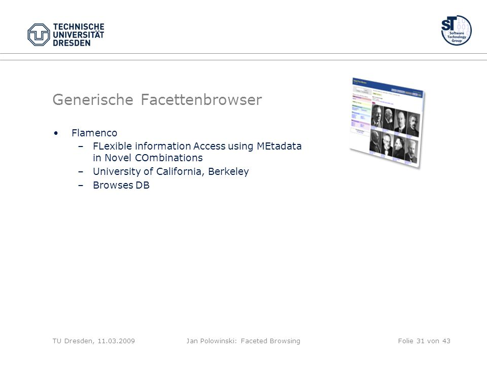 Generische Facettenbrowser Flamenco –FLexible information Access using MEtadata in Novel COmbinations –University of California, Berkeley –Browses DB TU Dresden, 11.03.2009Jan Polowinski: Faceted BrowsingFolie 31 von 43