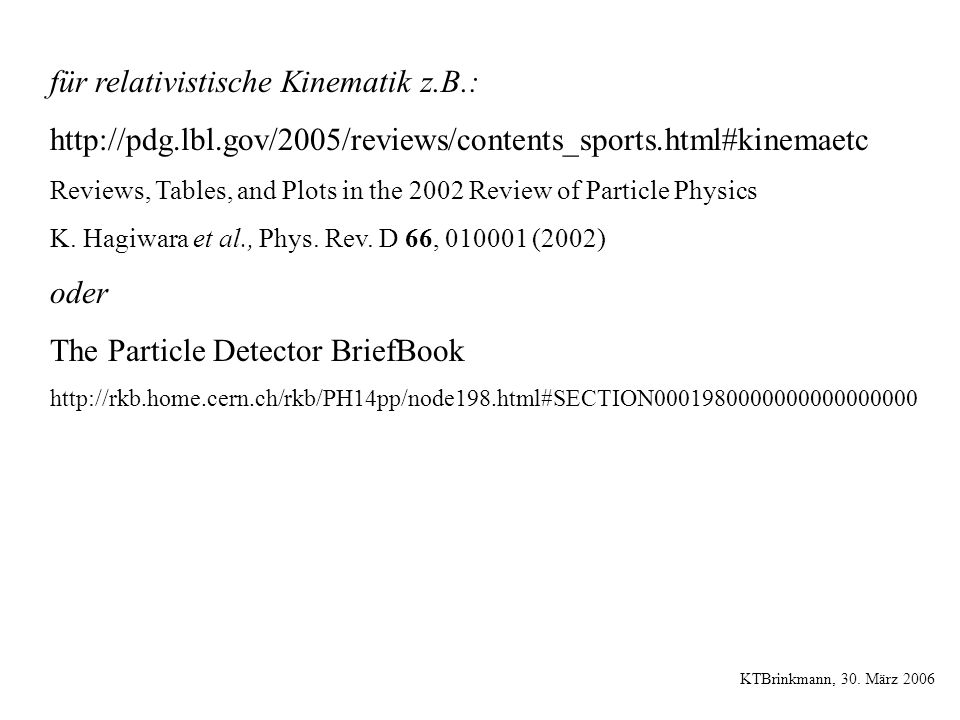 für relativistische Kinematik z.B.: http://pdg.lbl.gov/2005/reviews/contents_sports.html#kinemaetc Reviews, Tables, and Plots in the 2002 Review of Pa
