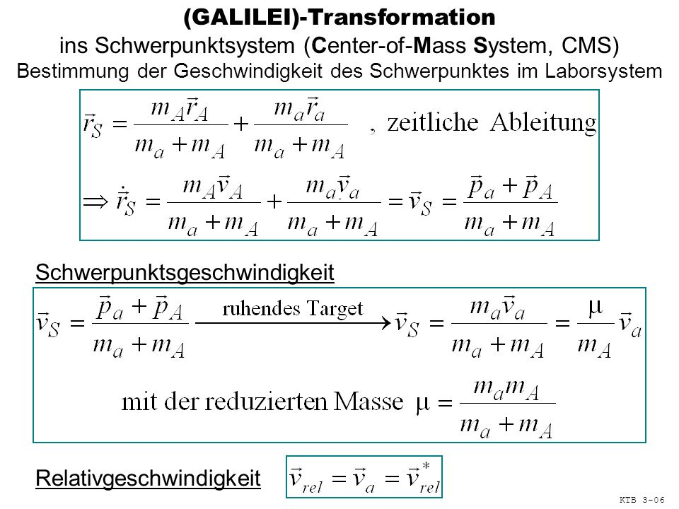 (GALILEI)-Transformation ins Schwerpunktsystem (Center-of-Mass System, CMS) Bestimmung der Geschwindigkeit des Schwerpunktes im Laborsystem Schwerpunk