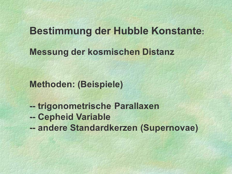 Bestimmung der Hubble Konstante : Messung der kosmischen Distanz Methoden: (Beispiele) -- trigonometrische Parallaxen -- Cepheid Variable -- andere St