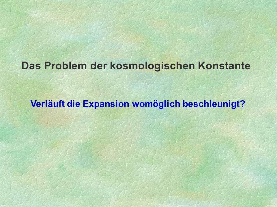 Das Problem der kosmologischen Konstante Verläuft die Expansion womöglich beschleunigt?