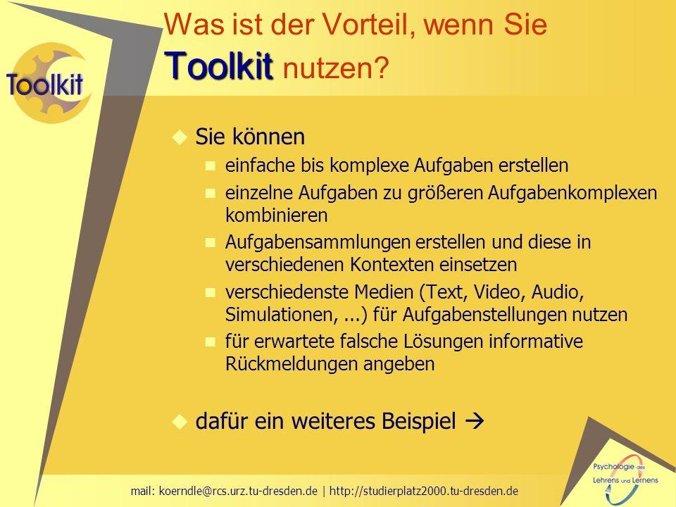 mail: koerndle@rcs.urz.tu-dresden.de | http://studierplatz2000.tu-dresden.de Toolkit Was ist der Vorteil, wenn Sie Toolkit nutzen? Sie können einfache