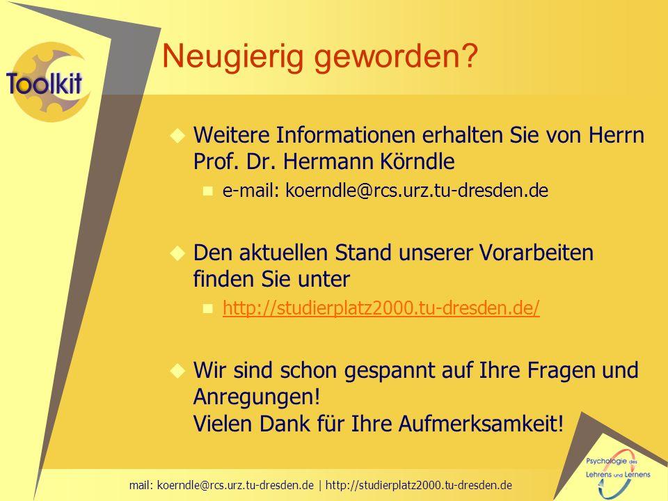 mail: koerndle@rcs.urz.tu-dresden.de | http://studierplatz2000.tu-dresden.de Neugierig geworden? Weitere Informationen erhalten Sie von Herrn Prof. Dr