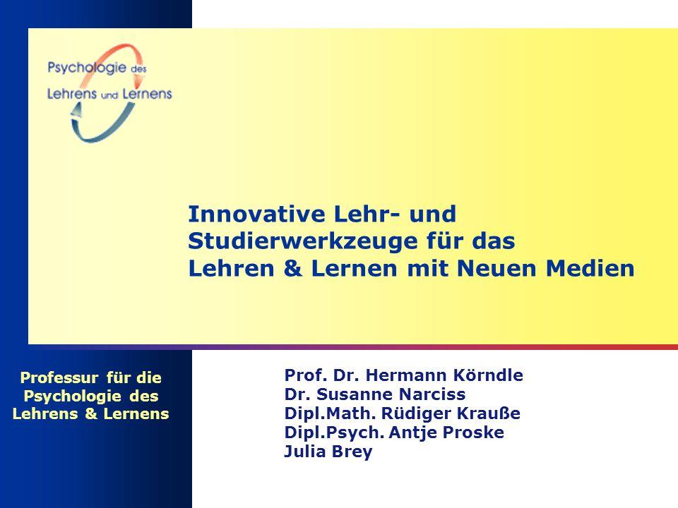 Innovative Lehr- und Studierwerkzeuge für das Lehren & Lernen mit Neuen Medien Prof. Dr. Hermann Körndle Dr. Susanne Narciss Dipl.Math. Rüdiger Krauße