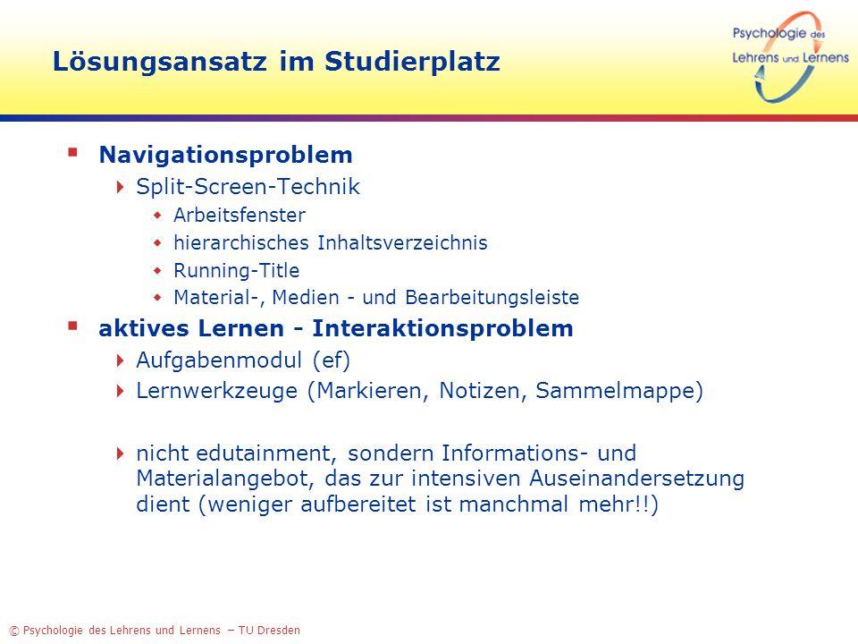 © Psychologie des Lehrens und Lernens – TU Dresden Lösungsansatz im Studierplatz Navigationsproblem Split-Screen-Technik Arbeitsfenster hierarchisches