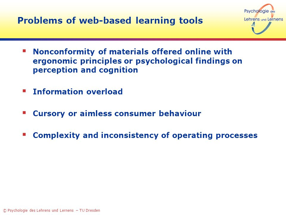 © Psychologie des Lehrens und Lernens – TU Dresden Problems of web-based learning tools Nonconformity of materials offered online with ergonomic princ