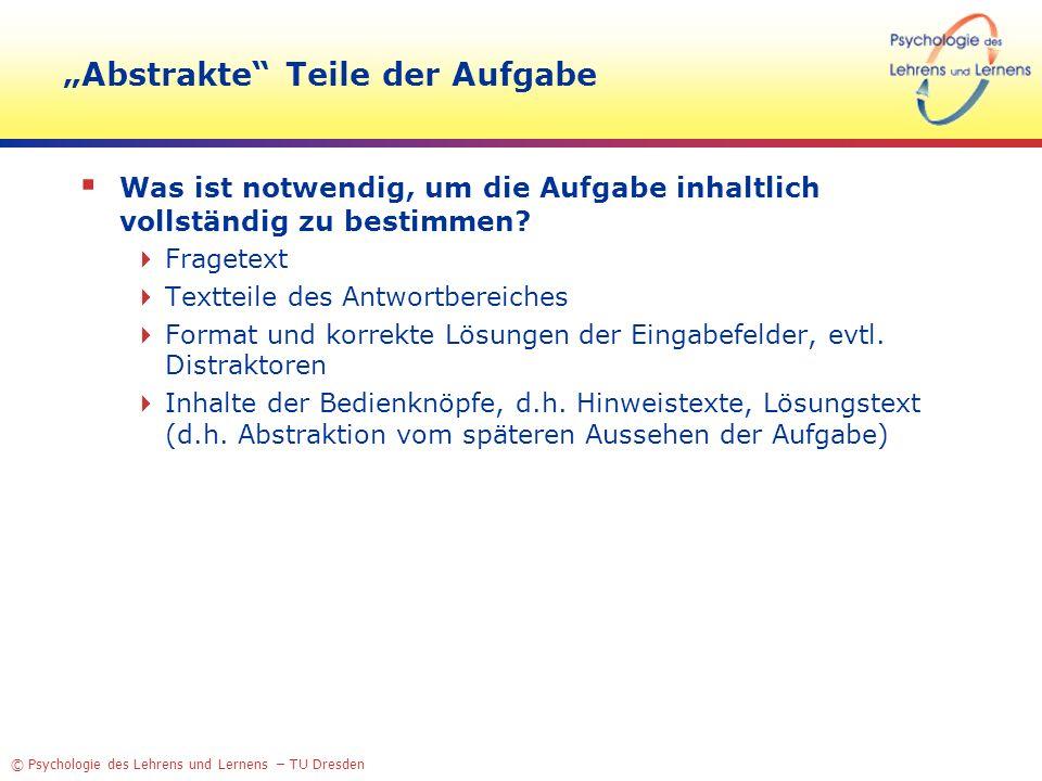 © Psychologie des Lehrens und Lernens – TU Dresden Abstrakte Teile der Aufgabe Was ist notwendig, um die Aufgabe inhaltlich vollständig zu bestimmen?