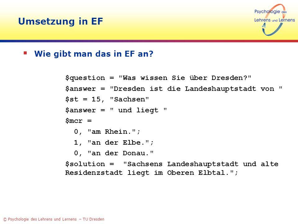 © Psychologie des Lehrens und Lernens – TU Dresden Umsetzung in EF Wie gibt man das in EF an? $question =