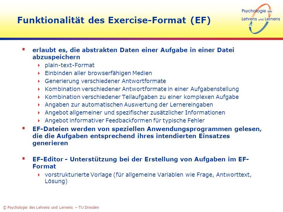 © Psychologie des Lehrens und Lernens – TU Dresden Funktionalität des Exercise-Format (EF) erlaubt es, die abstrakten Daten einer Aufgabe in einer Dat