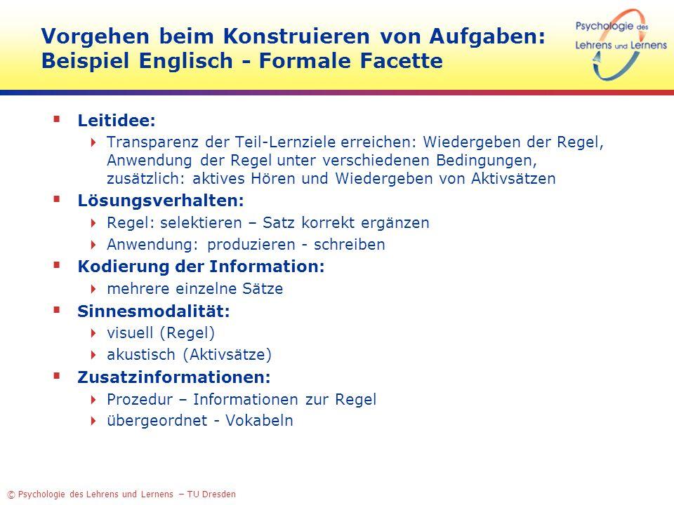 © Psychologie des Lehrens und Lernens – TU Dresden Vorgehen beim Konstruieren von Aufgaben: Beispiel Englisch - Formale Facette Leitidee: Transparenz