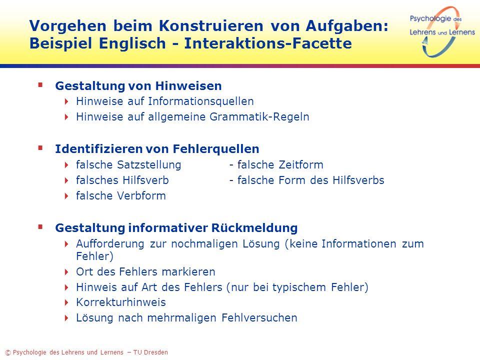 © Psychologie des Lehrens und Lernens – TU Dresden Vorgehen beim Konstruieren von Aufgaben: Beispiel Englisch - Interaktions-Facette Gestaltung von Hi