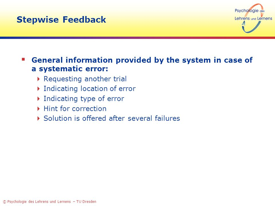 © Psychologie des Lehrens und Lernens – TU Dresden Stepwise Feedback General information provided by the system in case of a systematic error: Request
